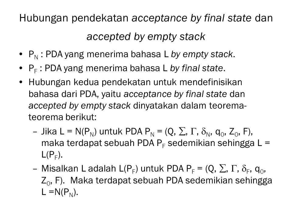 Hubungan pendekatan acceptance by final state dan accepted by empty stack P N : PDA yang menerima bahasa L by empty stack.