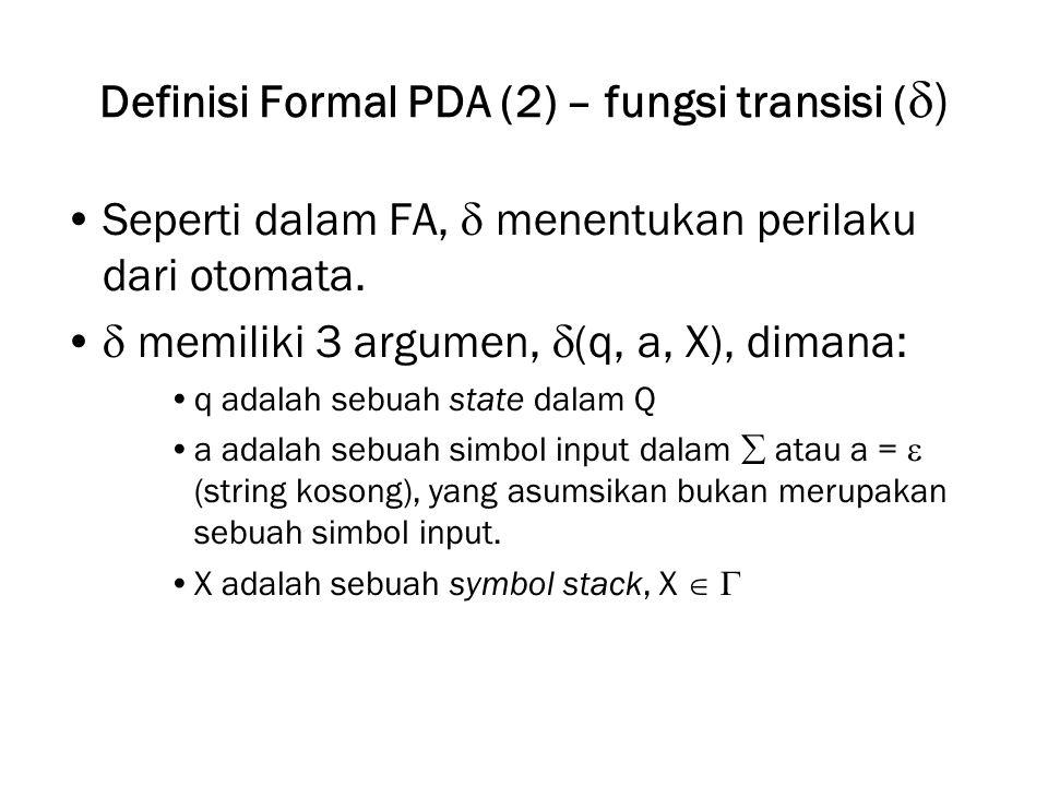 Definisi Formal PDA (3) – fungsi transisi Output dari  adalah sebuah himpunan berhingga dari pasangan (p,  ), –p: state baru, –  : string dari simbol-simbol stack yang menggantikan X pada top stack.