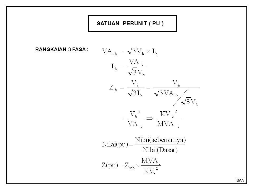 IBAA SATUAN PERUNIT ( PU ) RANGKAIAN 3 FASA :