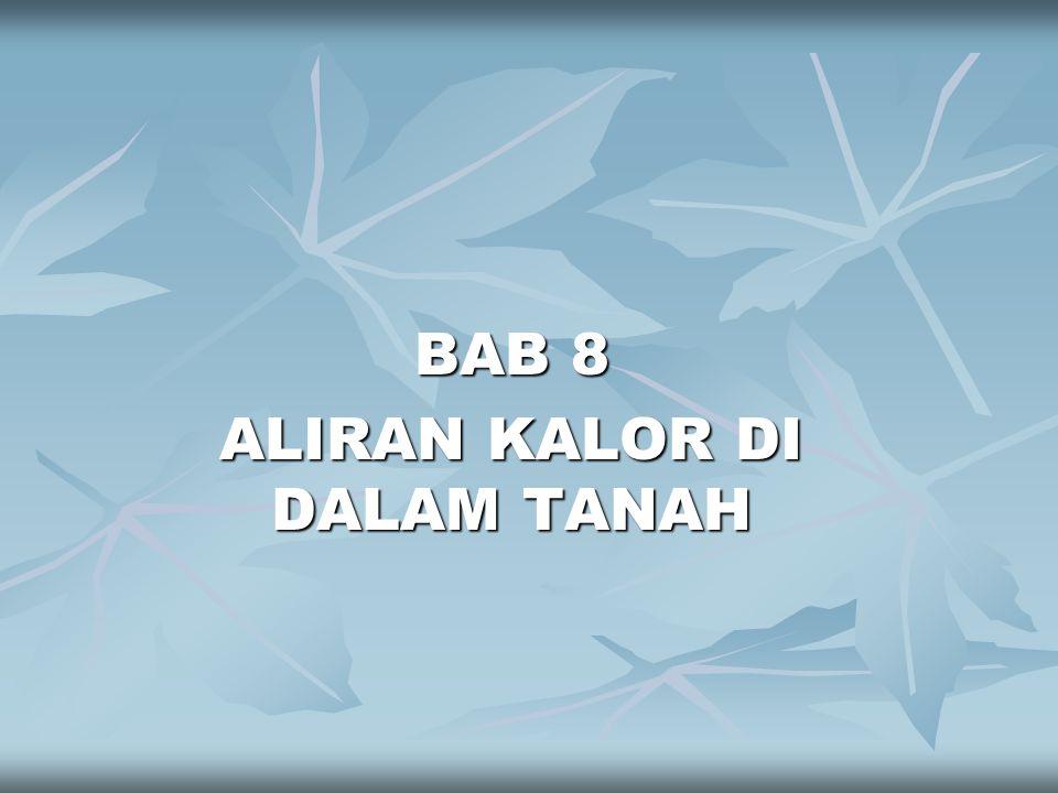BAB 8 ALIRAN KALOR DI DALAM TANAH