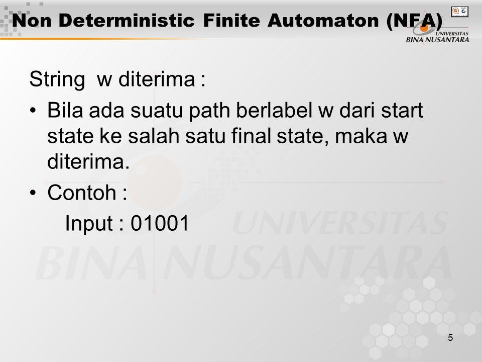 6 Non Deterministic Finite Automaton (NFA) Catatan : mungkin ada lebih dari satu path yang berlabel w tapi, harus ada salah satu path yang berakhir di final state, agar w diterima oleh NFA.