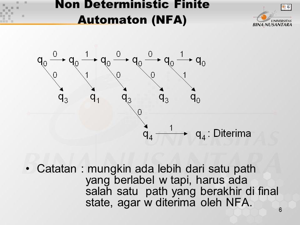 7 Non Deterministic Finite Automaton (NFA) Definisi Formal NFA : M = (Q, , , q 0, F) dimana: Q, , q 0, F : seperti pada FA  : Q    2 Q  (q,a) : himpunan state p sehingga ada transisi berlabel a dari q ke p.