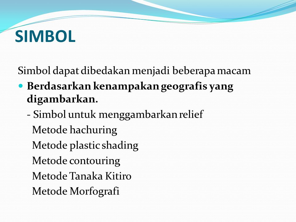 SIMBOL Simbol dapat dibedakan menjadi beberapa macam Berdasarkan kenampakan geografis yang digambarkan.