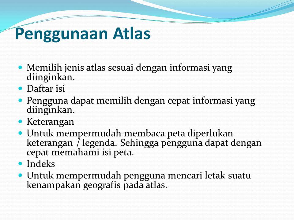 Penggunaan Atlas Memilih jenis atlas sesuai dengan informasi yang diinginkan.