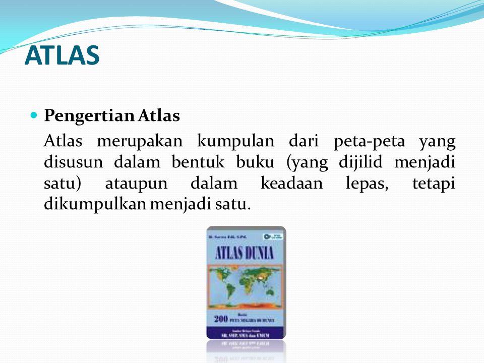 ATLAS Pengertian Atlas Atlas merupakan kumpulan dari peta-peta yang disusun dalam bentuk buku (yang dijilid menjadi satu) ataupun dalam keadaan lepas, tetapi dikumpulkan menjadi satu.