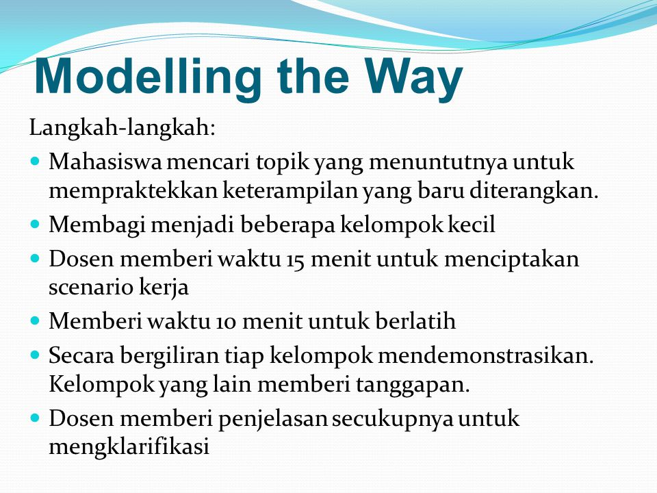 Modelling the Way Langkah-langkah: Mahasiswa mencari topik yang menuntutnya untuk mempraktekkan keterampilan yang baru diterangkan.