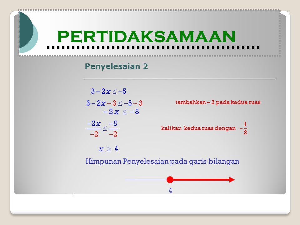 Penyelesaian 2 Modul Pembelajaran Matematika Kelas X semester 1 PERTIDAKSAMAAN Modul Pembelajaran Matematika Kelas X semester 1 PERTIDAKSAMAAN tambahkan – 3 pada kedua ruas kalikan kedua ruas dengan 4 Himpunan Penyelesaian pada garis bilangan