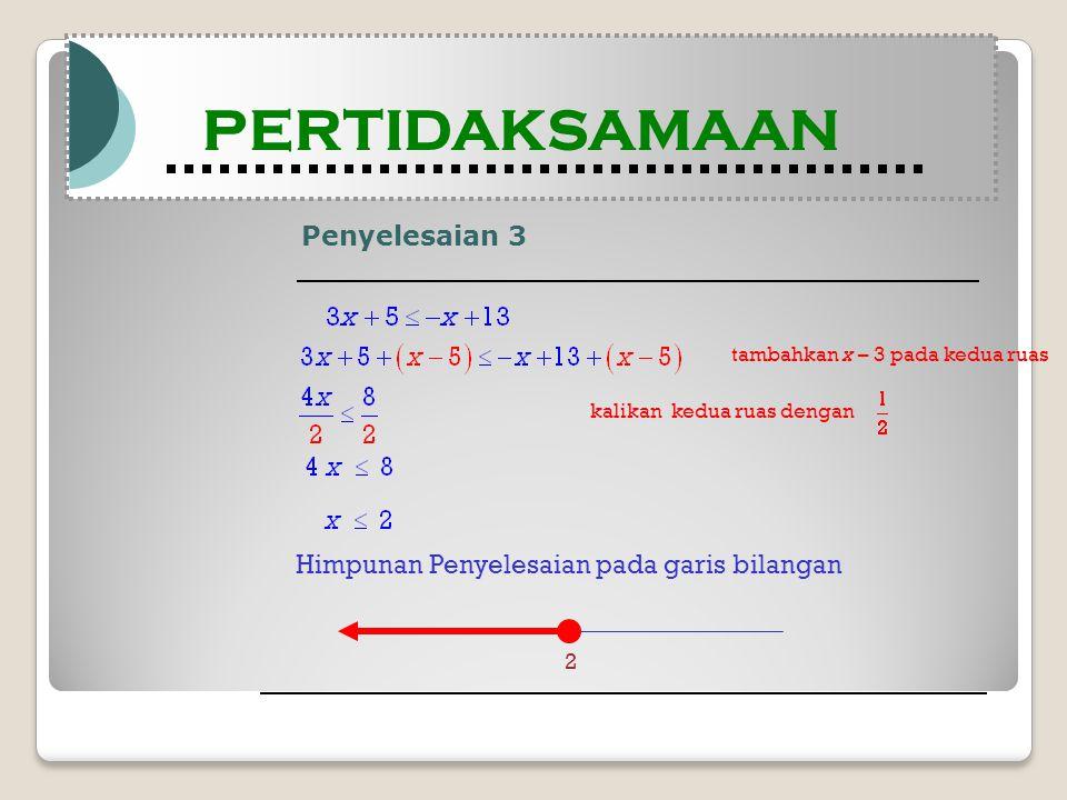 Penyelesaian 3 Modul Pembelajaran Matematika Kelas X semester 1 PERTIDAKSAMAAN Modul Pembelajaran Matematika Kelas X semester 1 PERTIDAKSAMAAN tambahkan x – 3 pada kedua ruas kalikan kedua ruas dengan Himpunan Penyelesaian pada garis bilangan 2