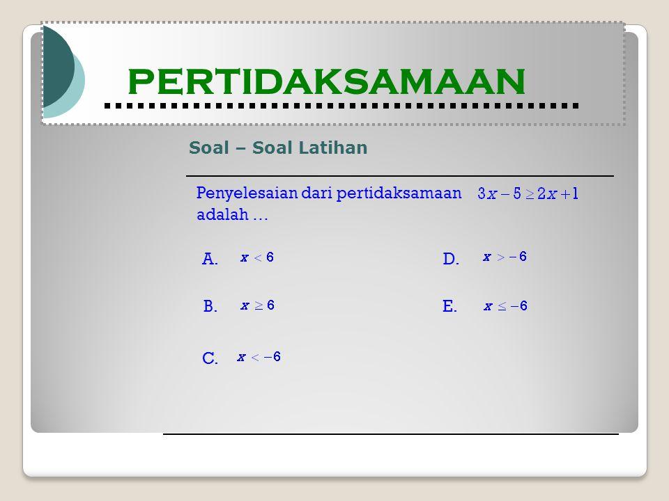 Soal – Soal Latihan Modul Pembelajaran Matematika Kelas X semester 1 PERTIDAKSAMAAN Modul Pembelajaran Matematika Kelas X semester 1 PERTIDAKSAMAAN Penyelesaian dari pertidaksamaan adalah … B.