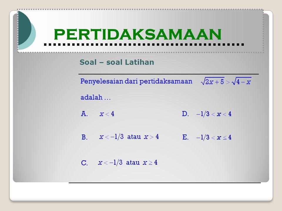 Soal – soal Latihan Modul Pembelajaran Matematika Kelas X semester 1 PERTIDAKSAMAAN Modul Pembelajaran Matematika Kelas X semester 1 PERTIDAKSAMAAN Penyelesaian dari pertidaksamaan adalah … A.