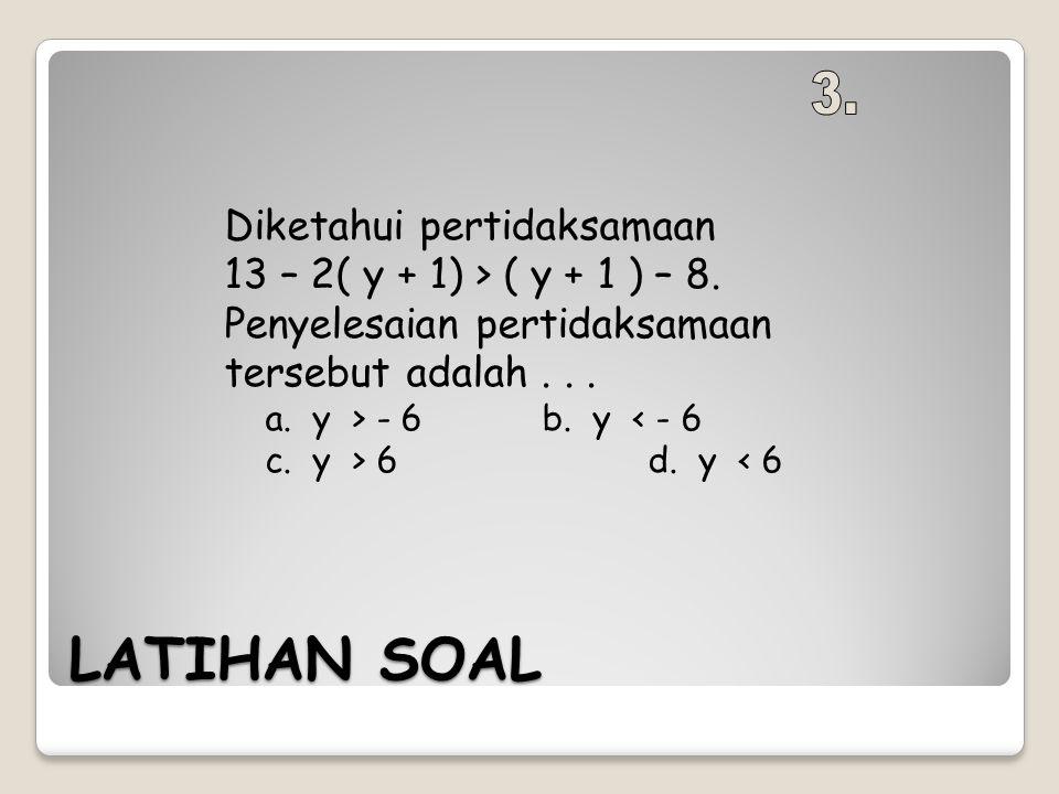 LATIHAN SOAL Diketahui pertidaksamaan 13 – 2( y + 1) > ( y + 1 ) – 8. Penyelesaian pertidaksamaan tersebut adalah... a. y > - 6b. y < - 6 c. y > 6d. y