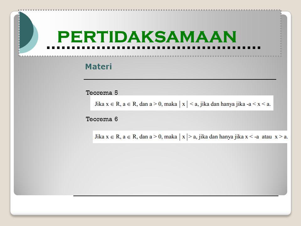 Materi Modul Pembelajaran Matematika Kelas X semester 1 PERTIDAKSAMAAN Modul Pembelajaran Matematika Kelas X semester 1 PERTIDAKSAMAAN Teorema 5 Teore