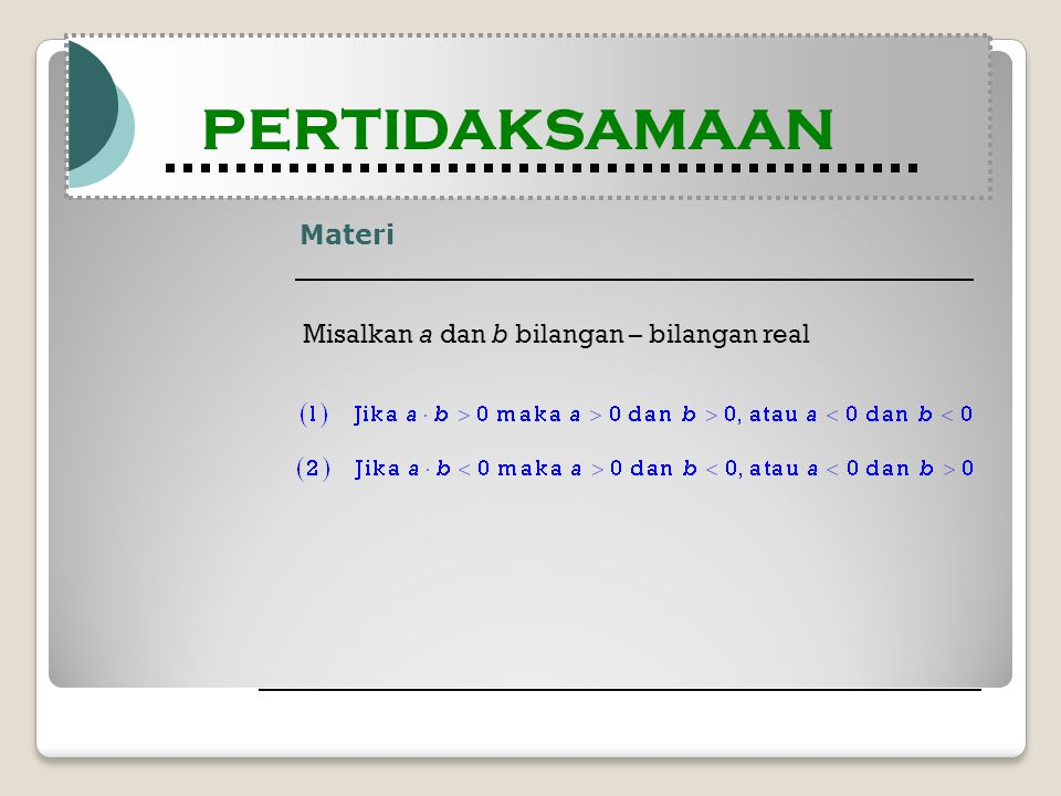 Materi Modul Pembelajaran Matematika Kelas X semester 1 PERTIDAKSAMAAN Modul Pembelajaran Matematika Kelas X semester 1 PERTIDAKSAMAAN Misalkan a dan