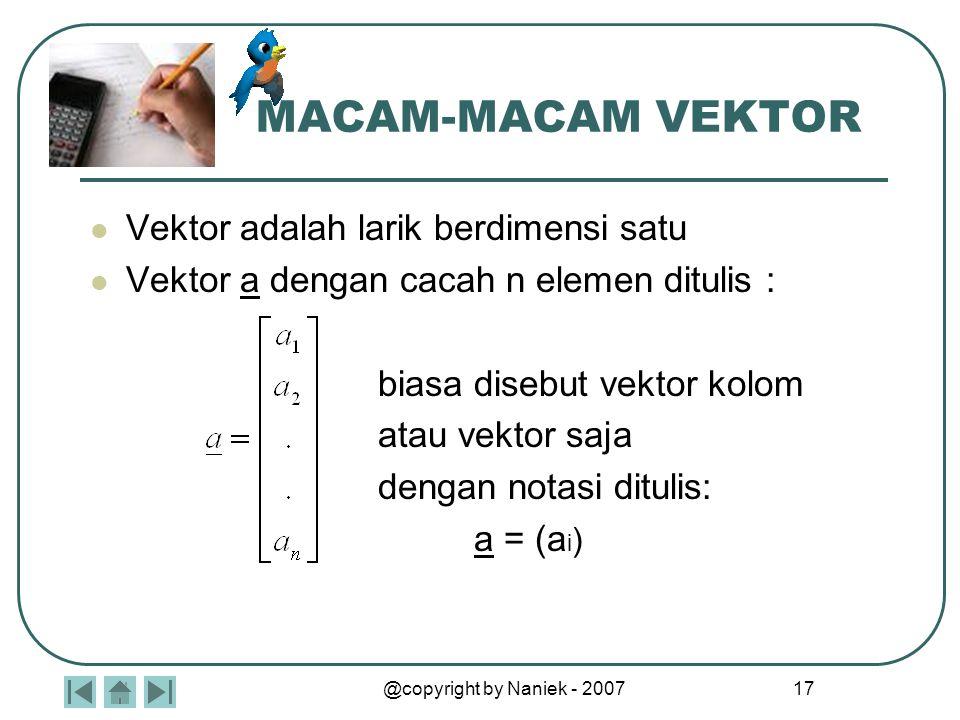 @copyright by Naniek - 2007 16 PERKALIAN VEKTOR Jika v adalah suatu vektor tak nol dan k adalah suatu bilangan real tak nol (skalar), maka hasil kali