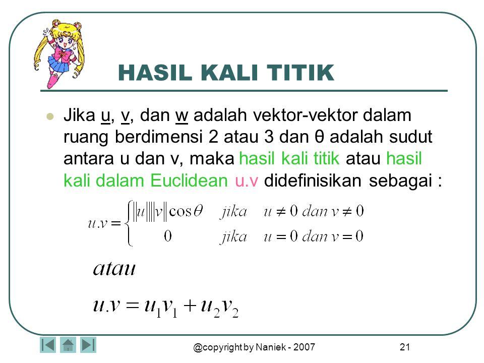 @copyright by Naniek - 2007 20 NORMA SUATU VEKTOR Panjang suatu vektor u sering disebut sebagai Norma u dan dinyatakan dengan ||u|| Jika P1(x1,y1,z1)