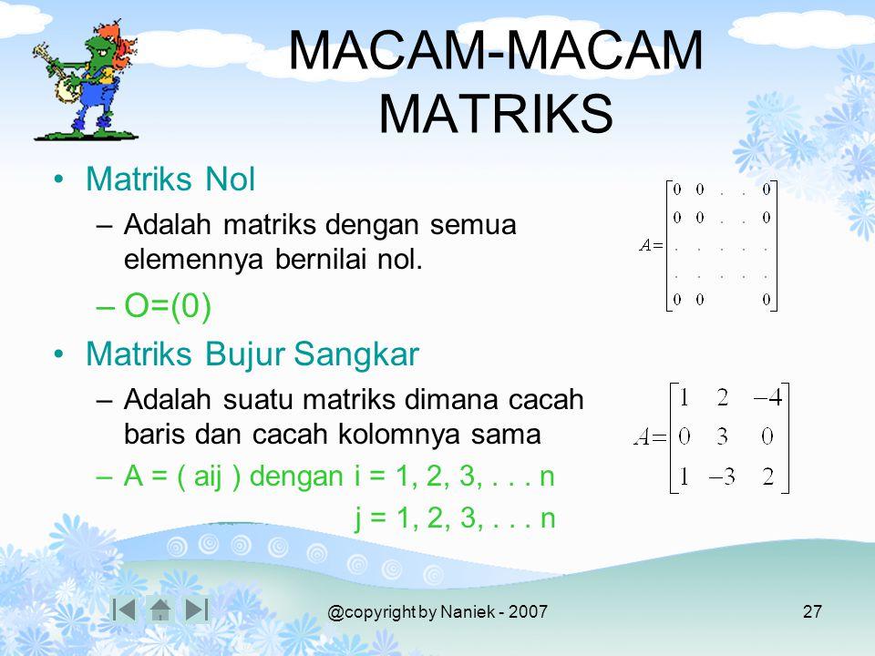 @copyright by Naniek - 200726 MATRIKS Adalah larik berdimensi dua (karena mempunyai baris dan kolom) Susunan elemen- elemen yg disusun menurut baris &