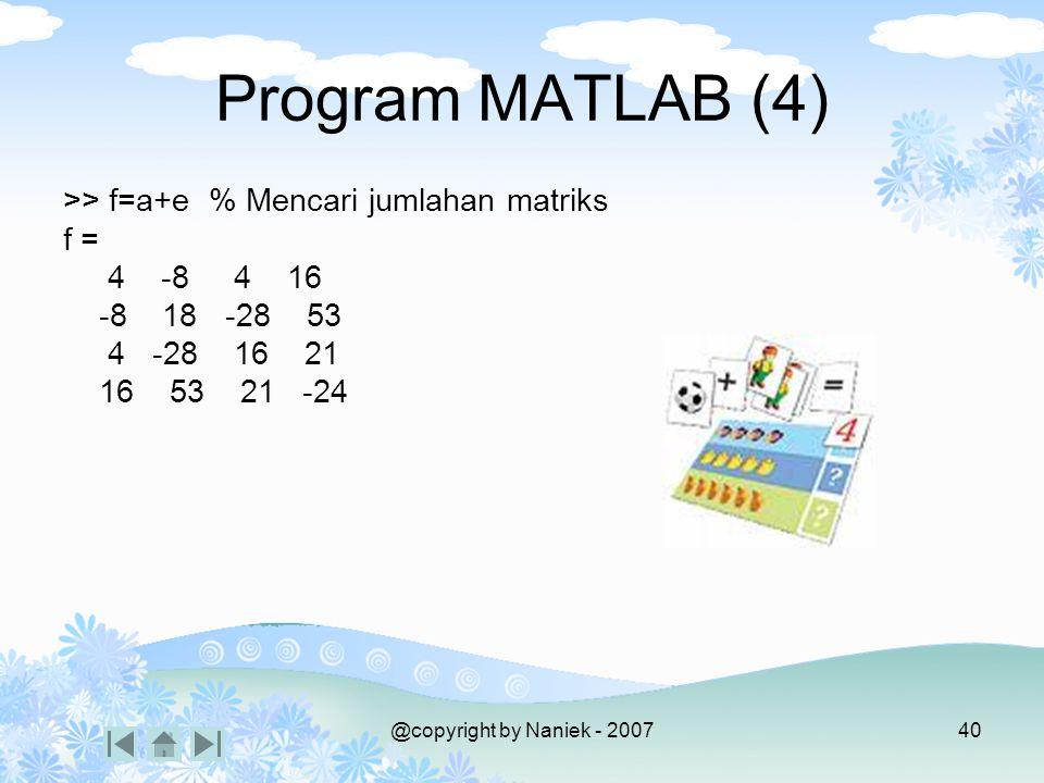@copyright by Naniek - 200739 >> d=tril(a) % Membentuk matriks segitiga bawah dari matriks a d = 2 0 0 0 -12 9 0 0 1 4 8 0 10 3 9 -12 >> e=a' % Memben