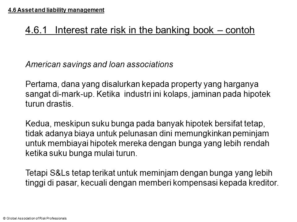 © Global Association of Risk Professionals 4.6 Asset and liability management 4.6.1Interest rate risk in the banking book – contoh American savings an