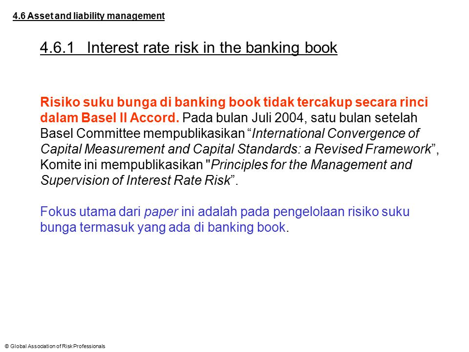 © Global Association of Risk Professionals 4.6 Asset and liability management 4.6.1Interest rate risk in the banking book Risiko suku bunga di banking
