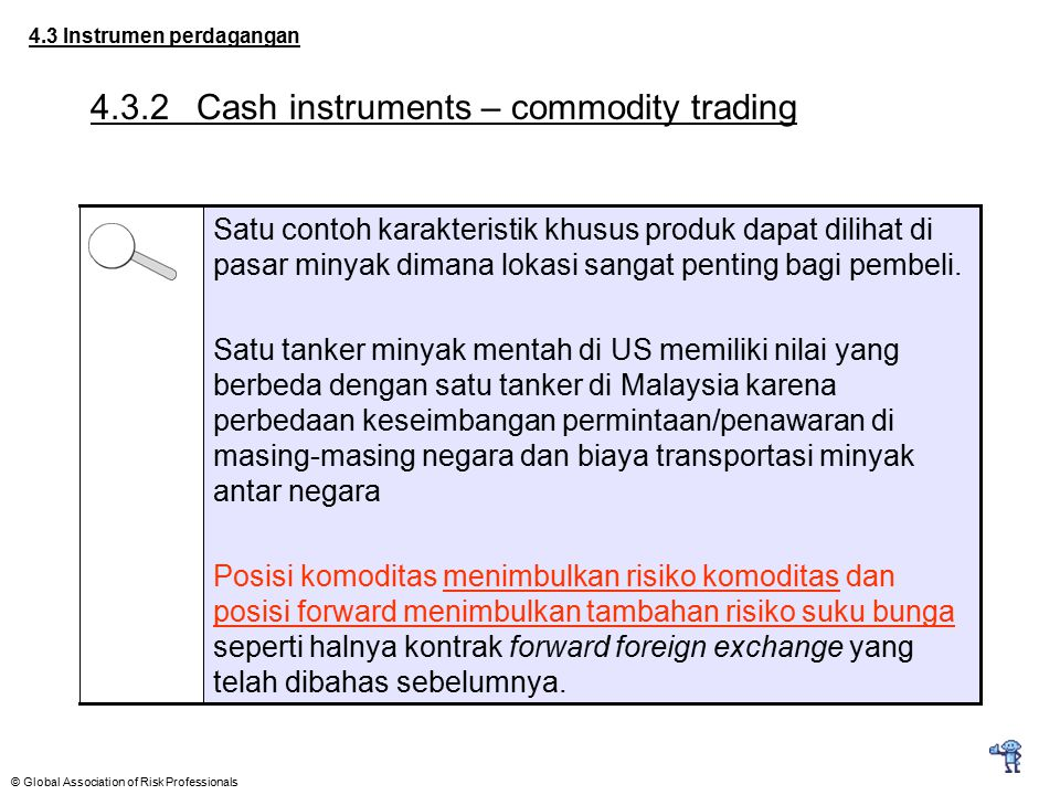 © Global Association of Risk Professionals 4.3 Instrumen perdagangan 4.3.2Cash instruments – commodity trading Satu contoh karakteristik khusus produk