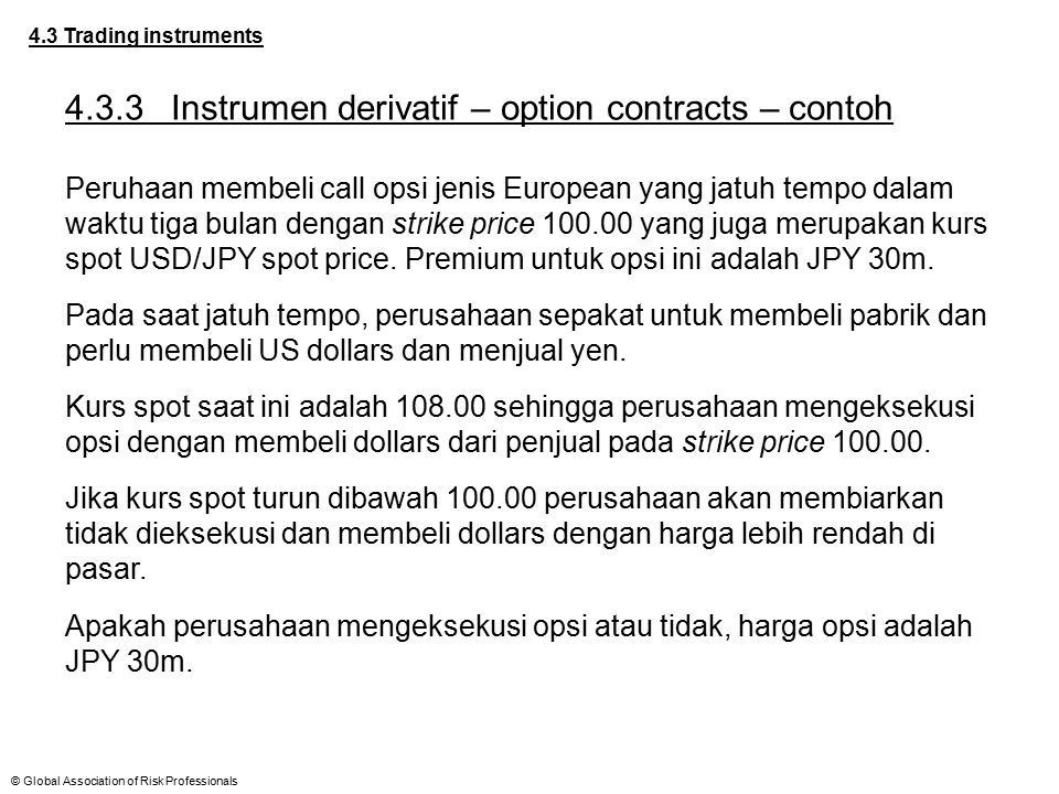 © Global Association of Risk Professionals 4.3 Trading instruments 4.3.3Instrumen derivatif – option contracts – contoh Peruhaan membeli call opsi jen