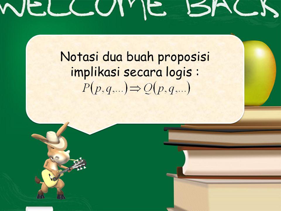 Notasi dua buah proposisi implikasi secara logis : Notasi dua buah proposisi implikasi secara logis :