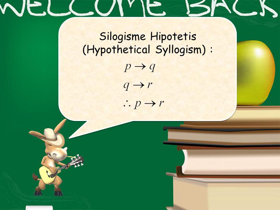 Silogisme Hipotetis (Hypothetical Syllogism) :