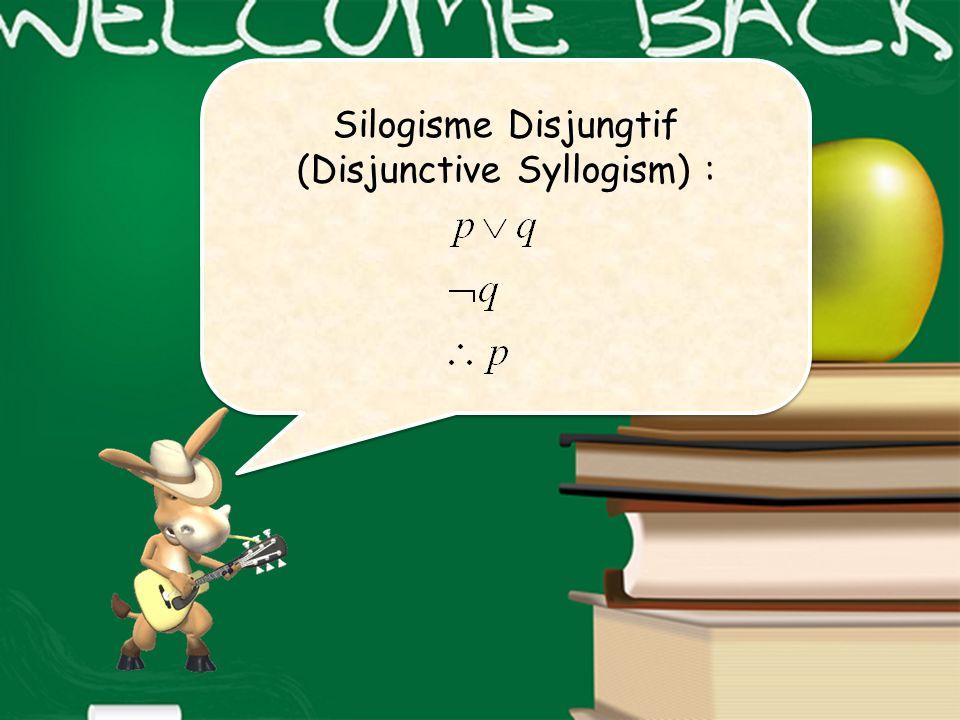 Silogisme Disjungtif (Disjunctive Syllogism) :