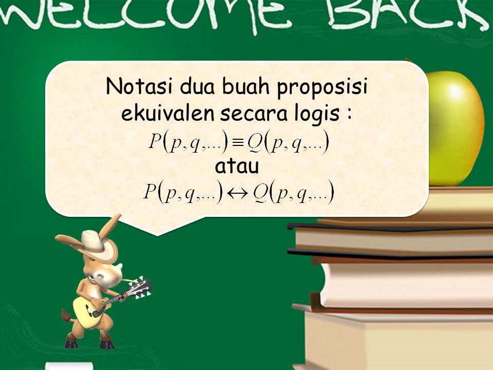 Notasi dua buah proposisi ekuivalen secara logis : atau Notasi dua buah proposisi ekuivalen secara logis : atau