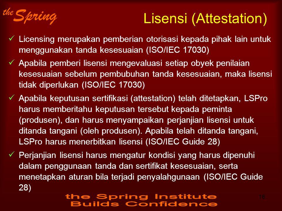 the Spring Lisensi (Attestation) Licensing merupakan pemberian otorisasi kepada pihak lain untuk menggunakan tanda kesesuaian (ISO/IEC 17030) Apabila