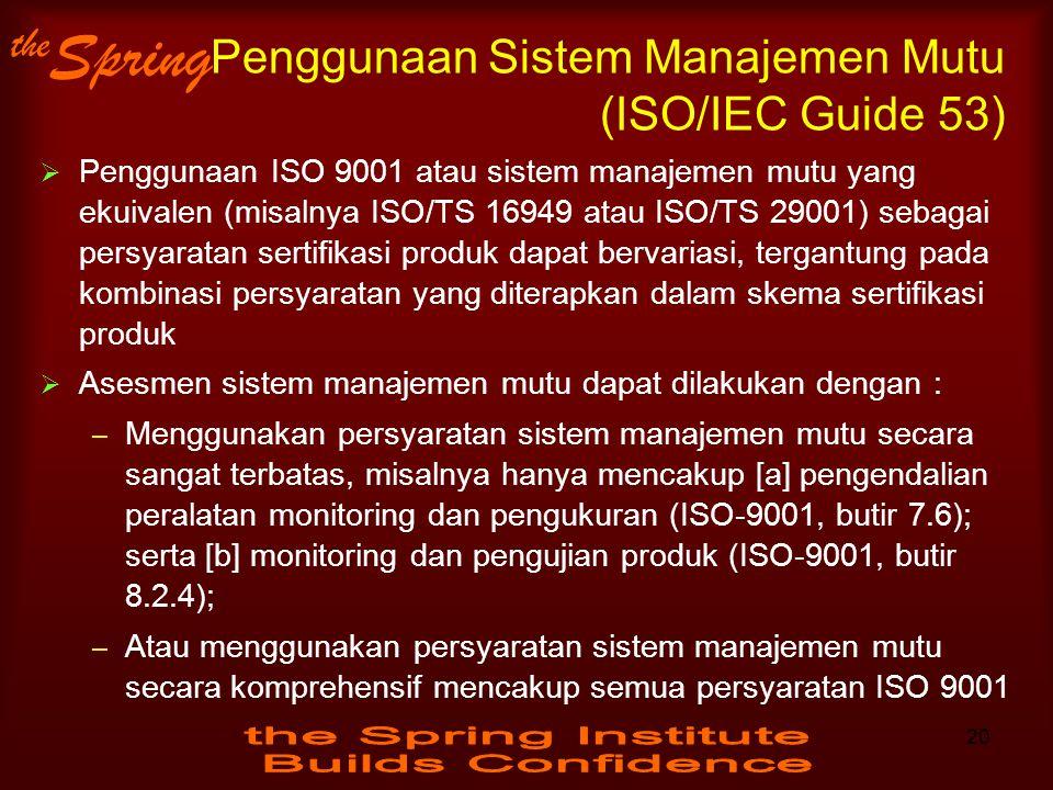 the Spring Penggunaan Sistem Manajemen Mutu (ISO/IEC Guide 53)  Penggunaan ISO 9001 atau sistem manajemen mutu yang ekuivalen (misalnya ISO/TS 16949