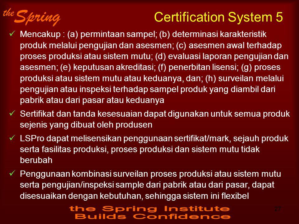 the Spring Certification System 5 Mencakup : (a) permintaan sampel; (b) determinasi karakteristik produk melalui pengujian dan asesmen; (c) asesmen aw