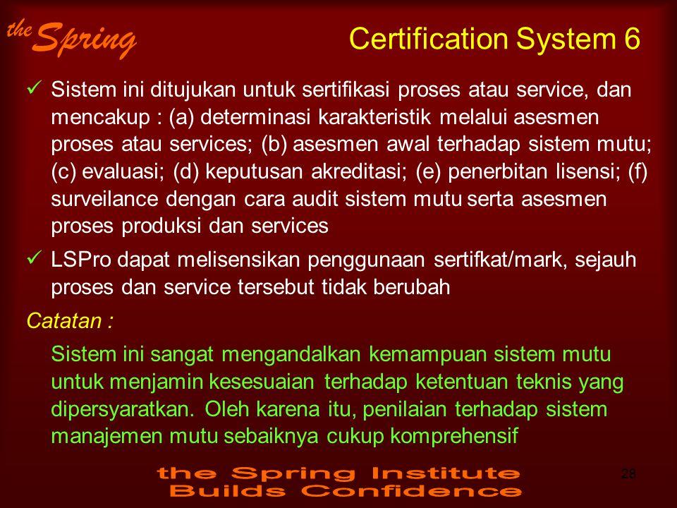 the Spring Sistem ini ditujukan untuk sertifikasi proses atau service, dan mencakup : (a) determinasi karakteristik melalui asesmen proses atau servic