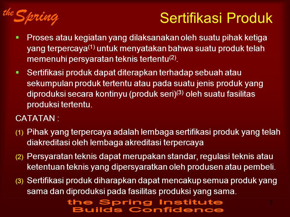 the Spring Sertifikasi Produk  Proses atau kegiatan yang dilaksanakan oleh suatu pihak ketiga yang terpercaya (1) untuk menyatakan bahwa suatu produk