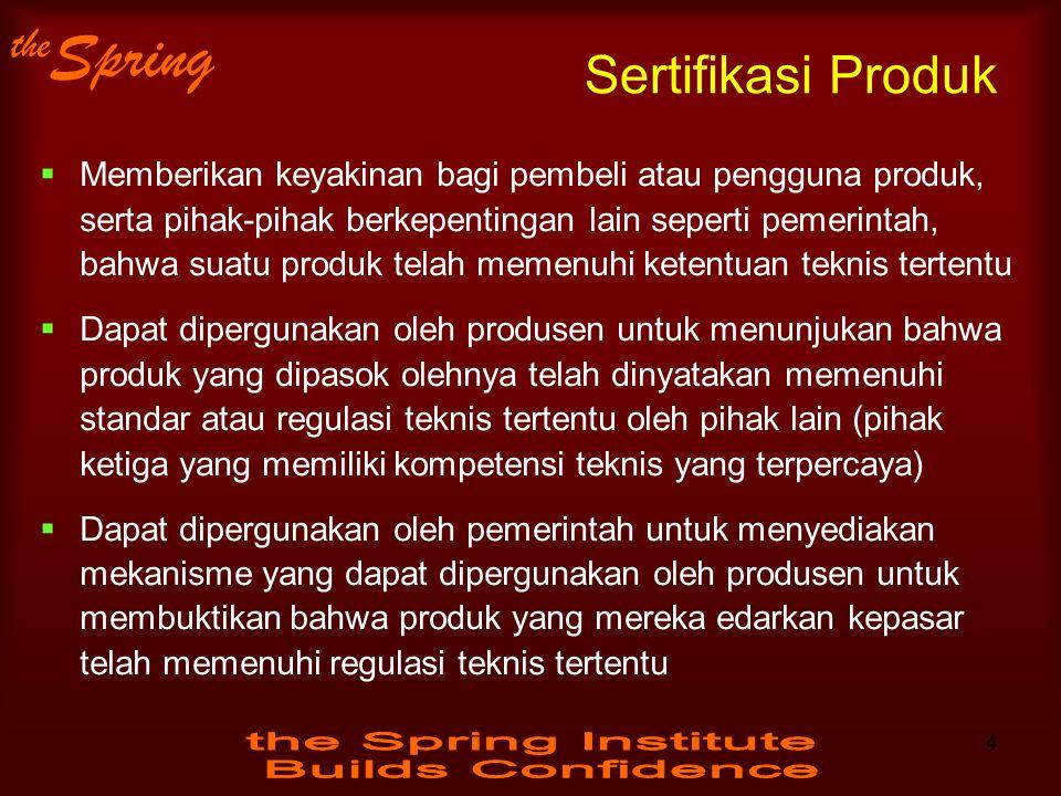 the Spring Sertifikasi Produk  Memberikan keyakinan bagi pembeli atau pengguna produk, serta pihak-pihak berkepentingan lain seperti pemerintah, bahw