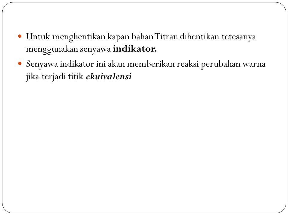 Untuk menghentikan kapan bahan Titran dihentikan tetesanya menggunakan senyawa indikator.