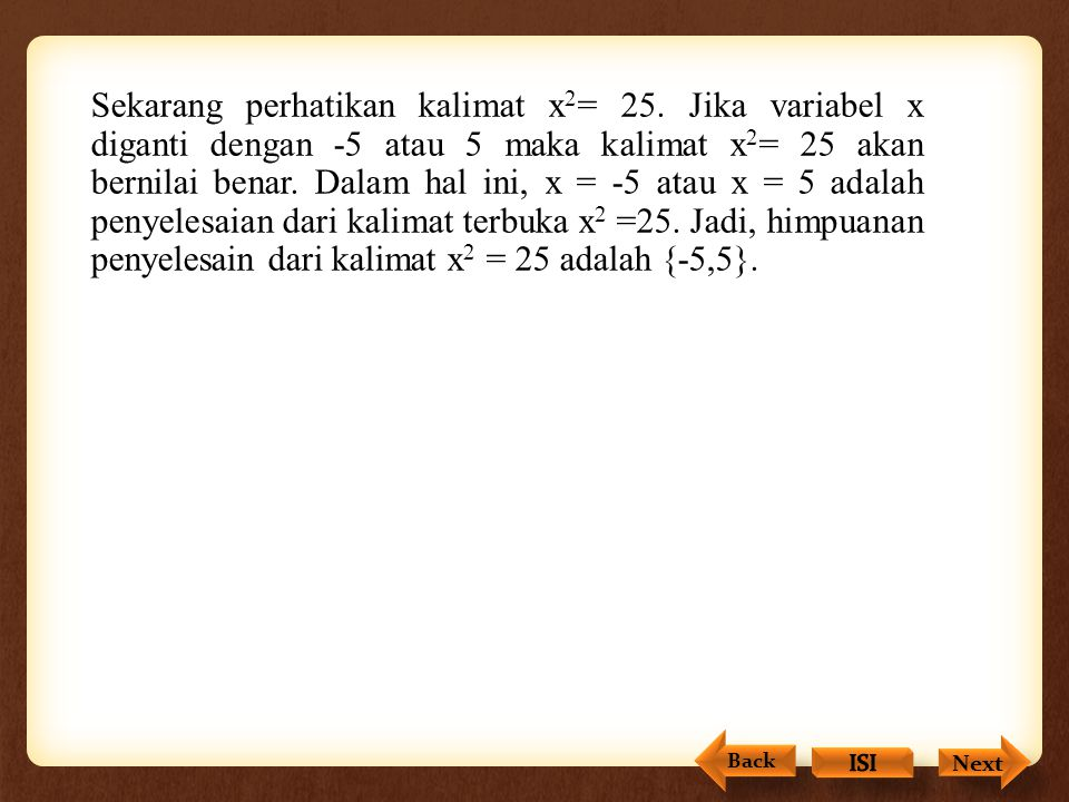 Kalimat Terbuka Siapakah Presiden RI yang ke VI? Presiden RI yang ke VI adalah x. Nilai x dapat diganti SBY, Megawati, atau Soeharto. Kalian harus ban