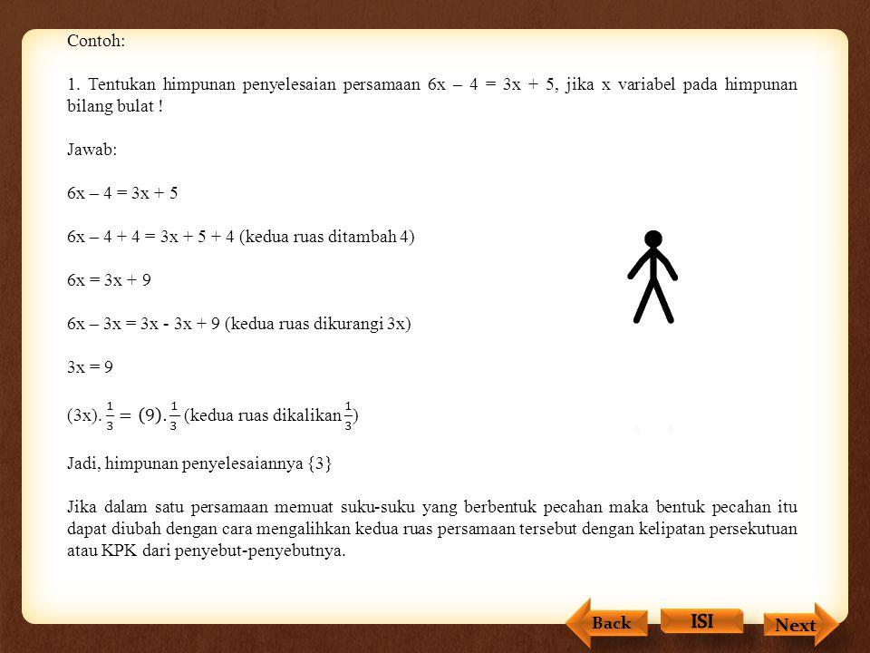 Penyelesaian Persamaan Linear Dalam menyelesaikan persamaan linear satu variabel berlaku sifat-sifat sebagai berikut.  Jika kedua ruas ditambah atau