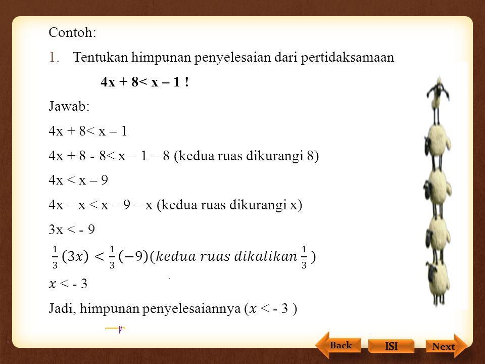 Penyelesaian Pertidaksamaan Linear Satu Variabel Suatu pertidaksamaan tetap ekuivalen jika dilakukan empat hal berikut: Kedua ruas pertidaksamaan dita