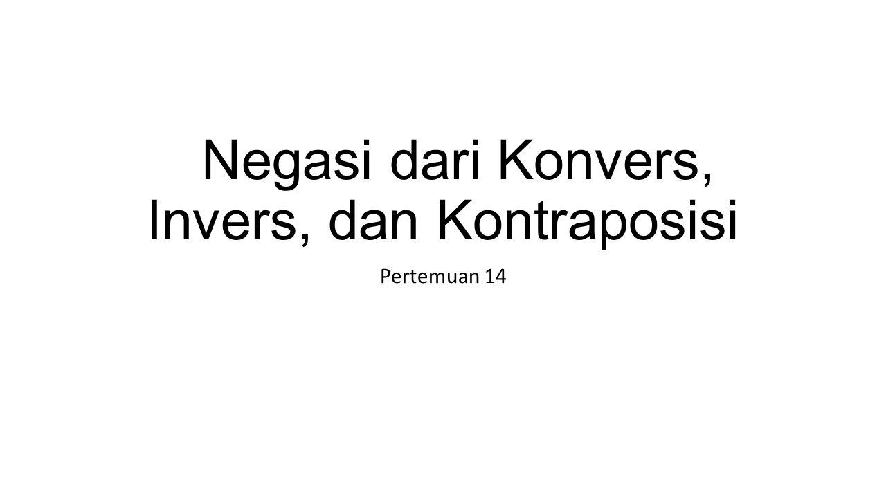 Negasi dari Konvers, Invers, dan Kontraposisi Pertemuan 14