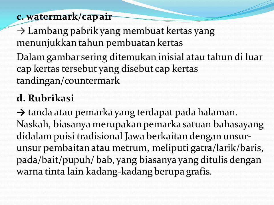 c. watermark/cap air → Lambang pabrik yang membuat kertas yang menunjukkan tahun pembuatan kertas Dalam gambar sering ditemukan inisial atau tahun di