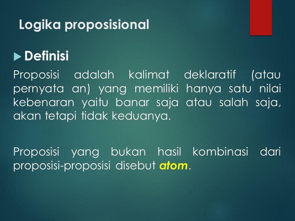 Logika proposisional  Definisi Proposisi adalah kalimat deklaratif (atau pernyata an) yang memiliki hanya satu nilai kebenaran yaitu banar saja atau salah saja, akan tetapi tidak keduanya.
