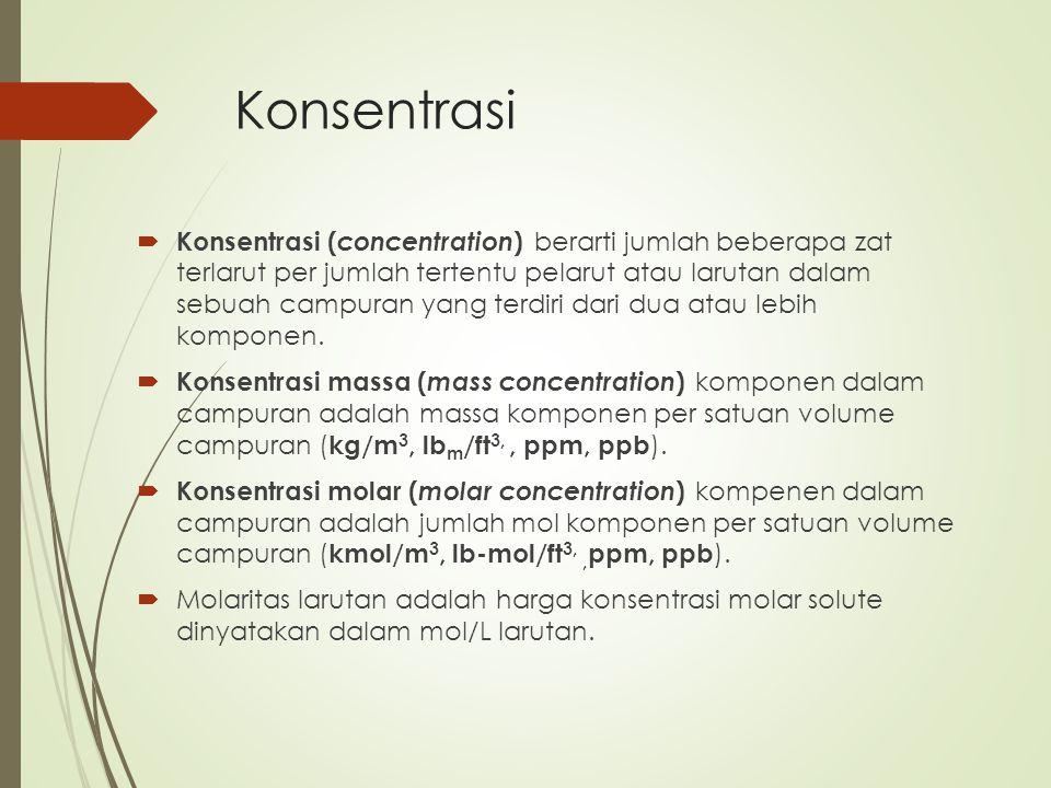Konsentrasi  Konsentrasi ( concentration ) berarti jumlah beberapa zat terlarut per jumlah tertentu pelarut atau larutan dalam sebuah campuran yang t