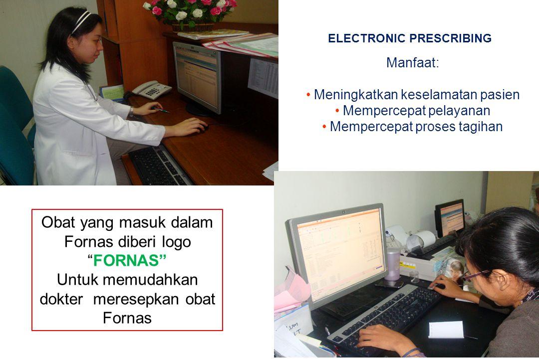 ELECTRONIC PRESCRIBING Manfaat: Meningkatkan keselamatan pasien Mempercepat pelayanan Mempercepat proses tagihan Obat yang masuk dalam Fornas diberi l