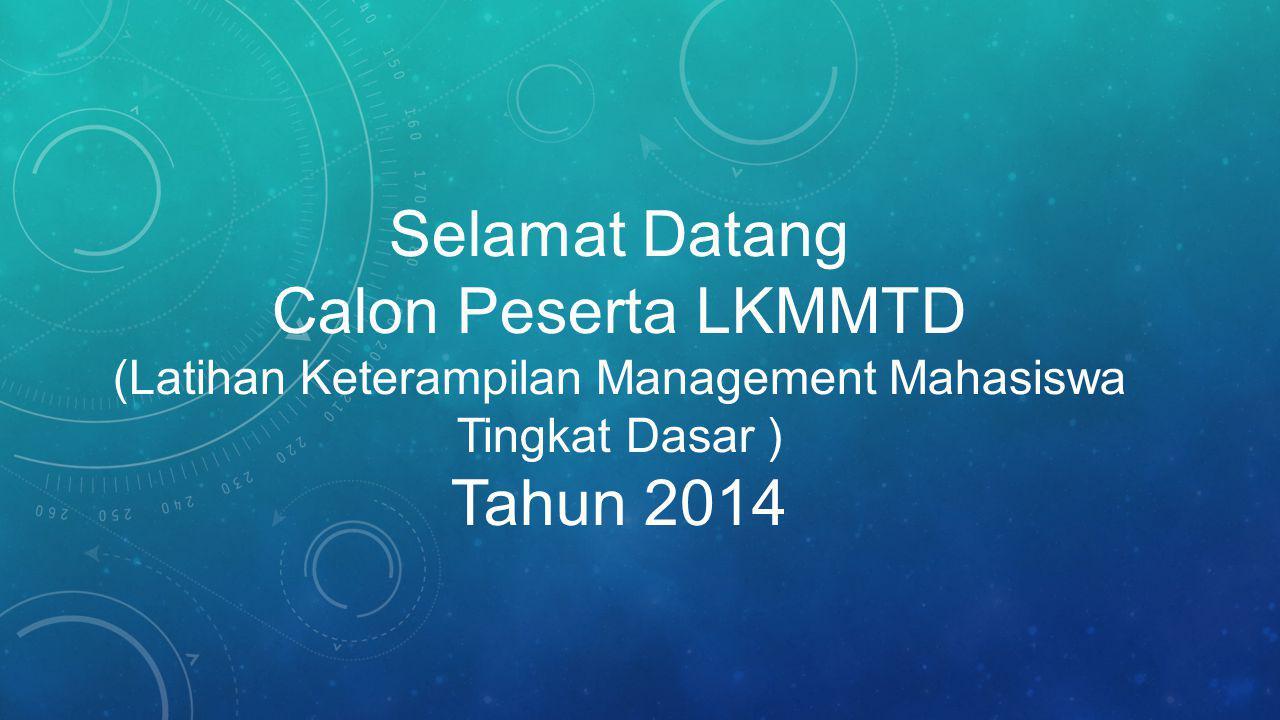 Selamat Datang Calon Peserta LKMMTD (Latihan Keterampilan Management Mahasiswa Tingkat Dasar ) Tahun 2014