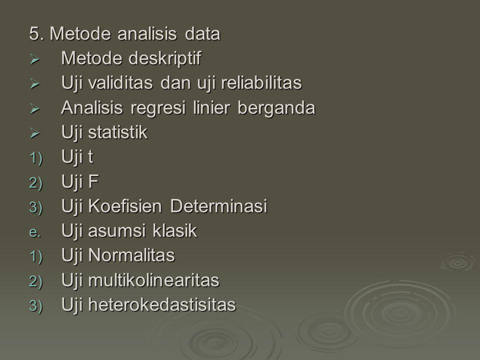 5. Metode analisis data  Metode deskriptif  Uji validitas dan uji reliabilitas  Analisis regresi linier berganda  Uji statistik 1) Uji t 2) Uji F