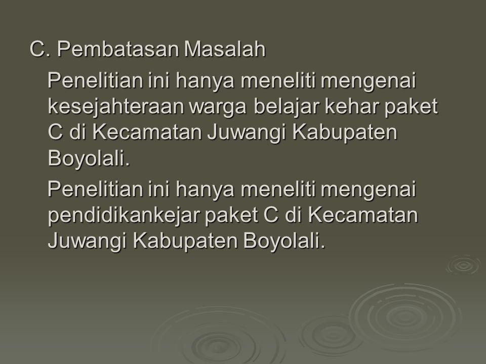 C. Pembatasan Masalah Penelitian ini hanya meneliti mengenai kesejahteraan warga belajar kehar paket C di Kecamatan Juwangi Kabupaten Boyolali. Peneli