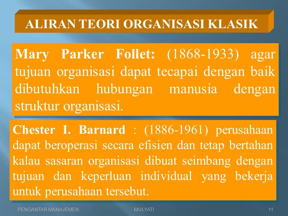 PENGANTAR MANAJEMENMULYATI11 ALIRAN TEORI ORGANISASI KLASIK Mary Parker Follet: (1868-1933) agar tujuan organisasi dapat tecapai dengan baik dibutuhka
