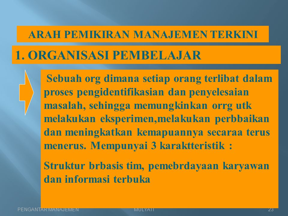 PENGANTAR MANAJEMENMULYATI23 ARAH PEMIKIRAN MANAJEMEN TERKINI 1. ORGANISASI PEMBELAJAR Sebuah org dimana setiap orang terlibat dalam proses pengidenti