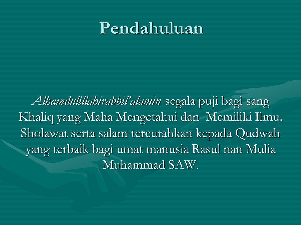 Pendahuluan Alhamdulillahirabbil'alamin segala puji bagi sang Khaliq yang Maha Mengetahui dan Memiliki Ilmu. Sholawat serta salam tercurahkan kepada Q